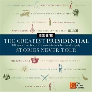 Greatest Presidential Stories Never Told100 Tales from History to Astonish, Bewilder, and Stupefy Rick BeyerNON-FICTION ENGLISH - Hardcover cover