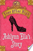 Ever After High: Ashlynn Ella's Story -  cover