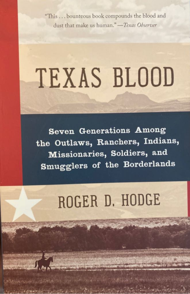 Texas Blood: Seven Generations Among the Outlaws, Ranchers, Indians, Missionaries, Soldiers, and Smugglers of the Borderlands -  cover