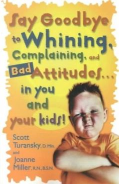 Say Goodbye to Whining, Complaining, and Bad Attitudes in You and Your Kids - Paperback cover