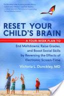 Reset Your Child's Brain: Even Meltdowns, Raise Grades, and Boost Social Skills by Reversing the Effects of Electronic Screen-Time - Paperback cover