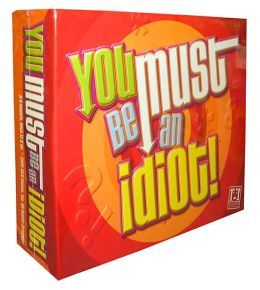 You Must Be An Idiot Board Game - R&R Games (Trivia) front image (front cover)