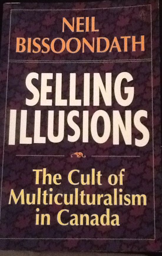 selling illusions by neil bissoondath Selling illusions: the cult of multiculturalism in canada [neil bissoondath] on amazoncom free shipping on qualifying offers since he immigrated to canada two decades ago, neil bissoondath has consistently refused the role of the ethnic.