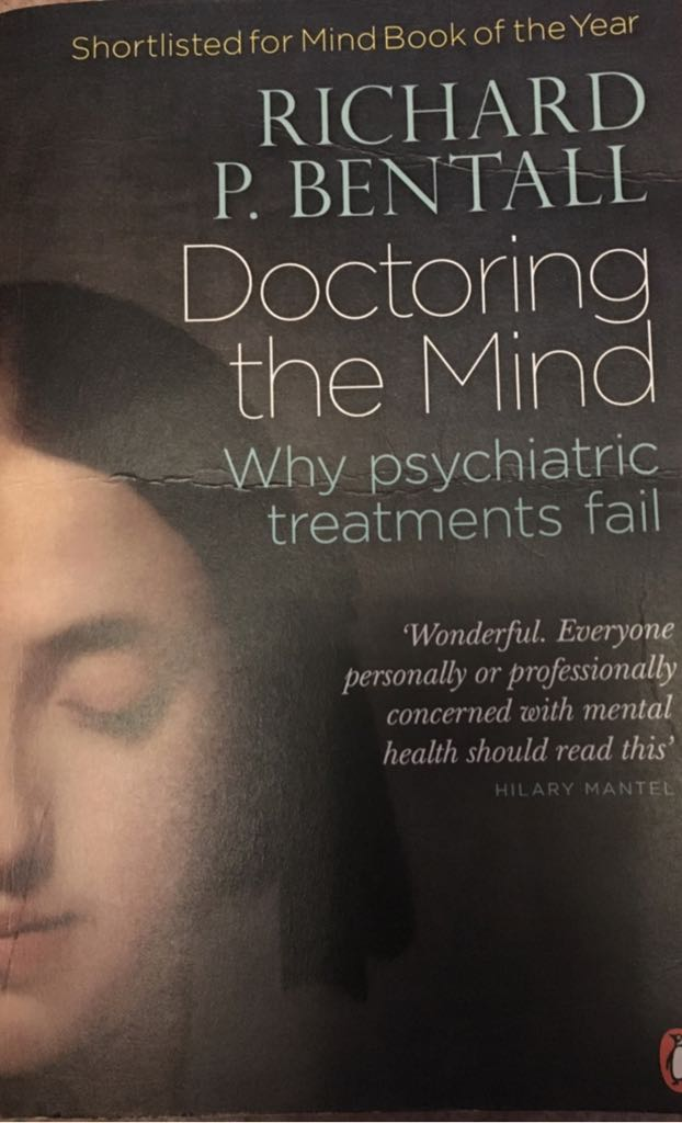 the three sections of the book doctoring the mind by richard bentall Richard p bentall why is the western world's treatment of mental illness so flawed who really benefits from psychiatry and why would a patient in nigeria have a much greater chance of recovery than one in the uk.