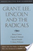 civil essay grant leadership lee lincoln radical war After the civil war, and lincoln's assassination, the radical republicans were outraged by the policies of president andrew johnson opposition to johnson included overriding presidential vetoes of legislation and eventually organizing his impeachment background of the radical republicans the leadership of the radical republicans tended to be.