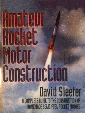 Amateur Rocket Motor Construction : A Complete Guide To The