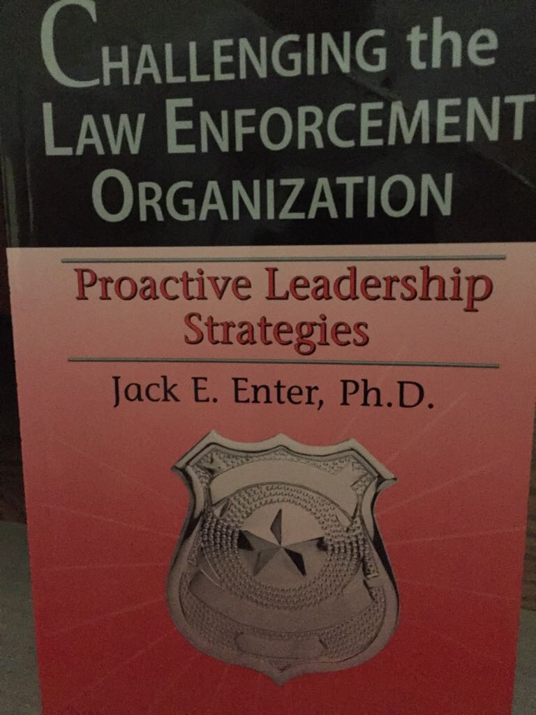 challenging the law enforcement organization proactive leadership strategies paper Law enforcement leaders should challenge themselves and their employees to increase safety margins by focusing on human factors by doing so, they will improve proactive communication at their level of influence and develop an organizational culture that values safety and wellness.